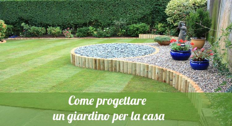 Come Progettare un giardino per la casa.