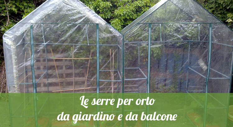 Le serre da balcone e giardino per coltivare l'orto.